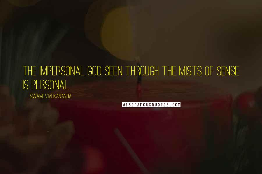 Swami Vivekananda quotes: The Impersonal God seen through the mists of sense is personal.