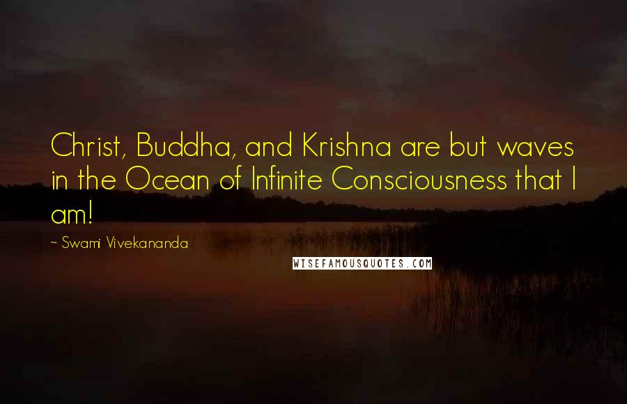 Swami Vivekananda quotes: Christ, Buddha, and Krishna are but waves in the Ocean of Infinite Consciousness that I am!