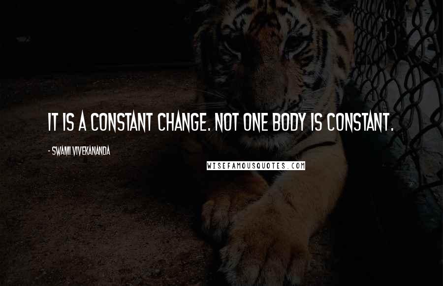 Swami Vivekananda quotes: It is a constant change. Not one body is constant.