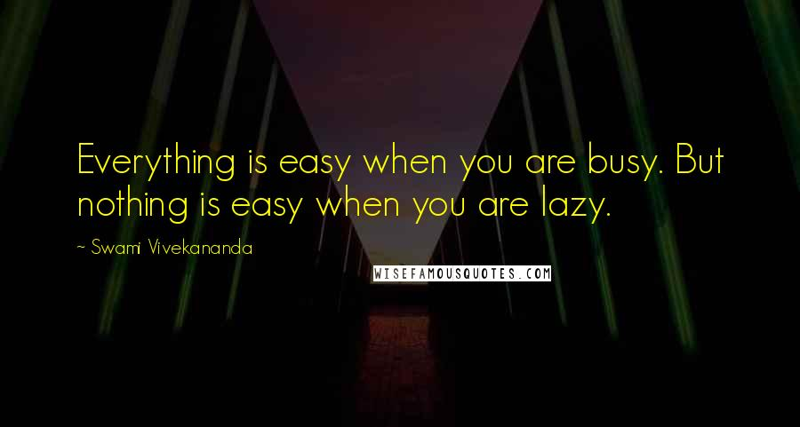 Swami Vivekananda quotes: Everything is easy when you are busy. But nothing is easy when you are lazy.