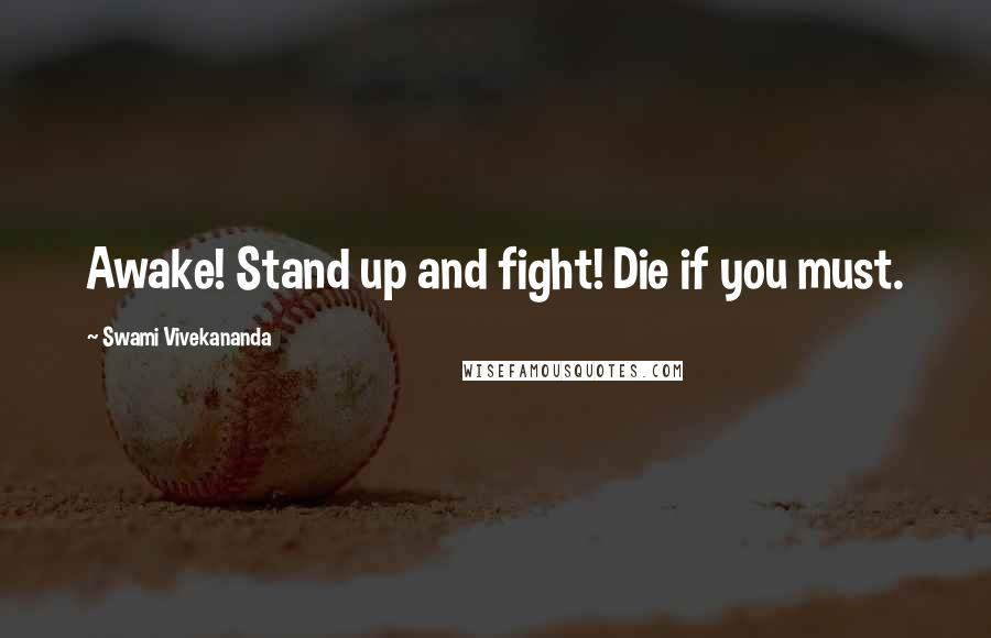 Swami Vivekananda quotes: Awake! Stand up and fight! Die if you must.