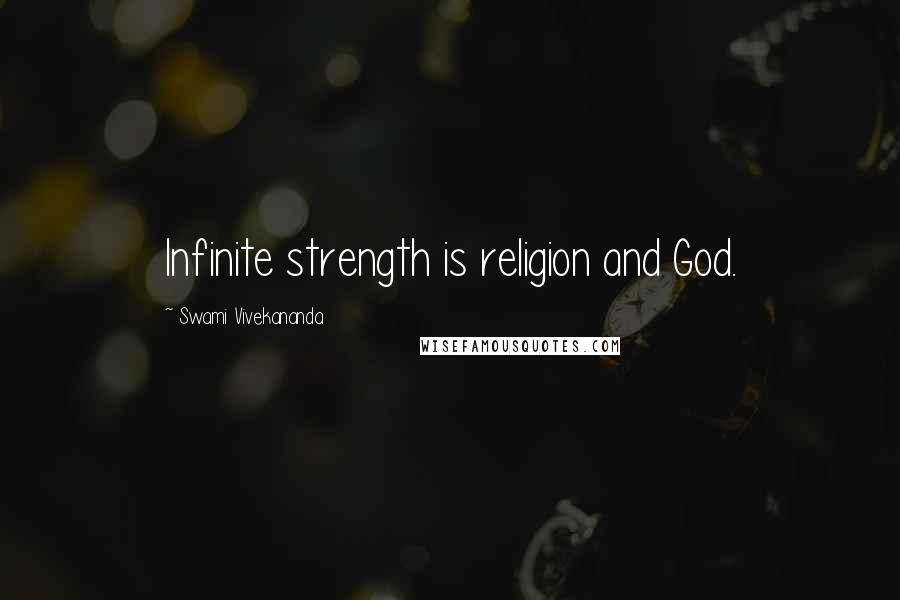 Swami Vivekananda quotes: Infinite strength is religion and God.