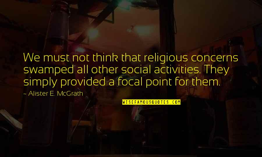 Swamped Quotes By Alister E. McGrath: We must not think that religious concerns swamped