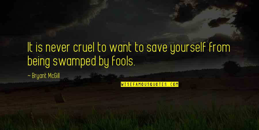 Swamped Quotes By Bryant McGill: It is never cruel to want to save
