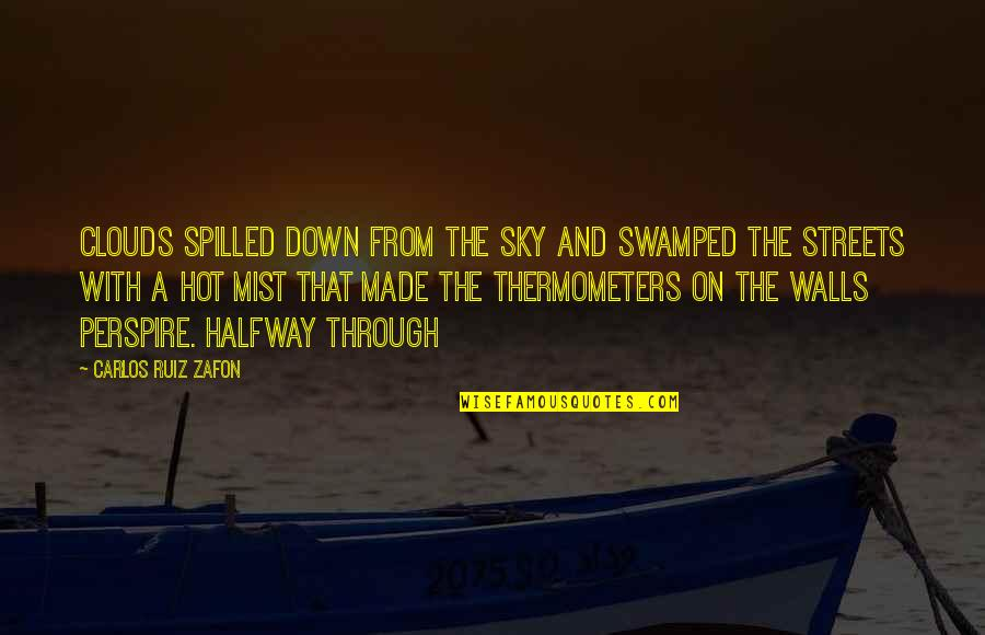 Swamped Quotes By Carlos Ruiz Zafon: CLOUDS SPILLED DOWN FROM THE SKY AND swamped