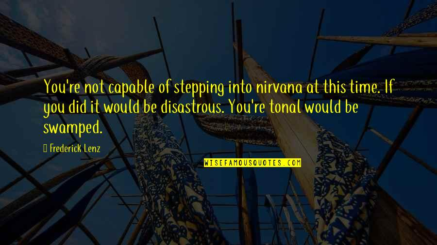 Swamped Quotes By Frederick Lenz: You're not capable of stepping into nirvana at