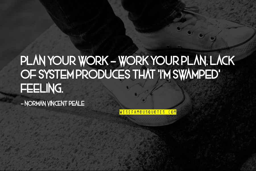 Swamped Quotes By Norman Vincent Peale: Plan your work - work your plan. Lack