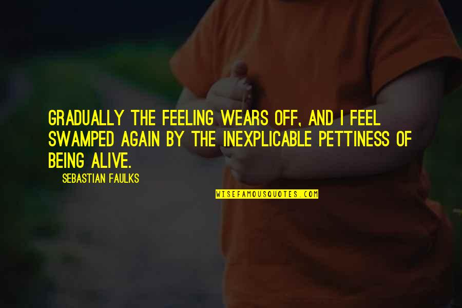 Swamped Quotes By Sebastian Faulks: Gradually the feeling wears off, and I feel