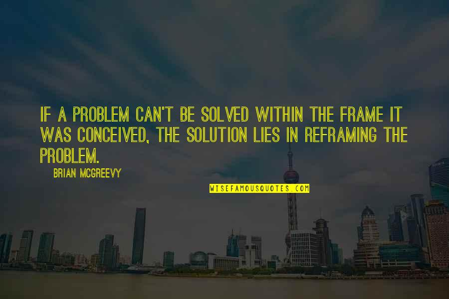 Swan Queen Quotes By Brian McGreevy: If a problem can't be solved within the
