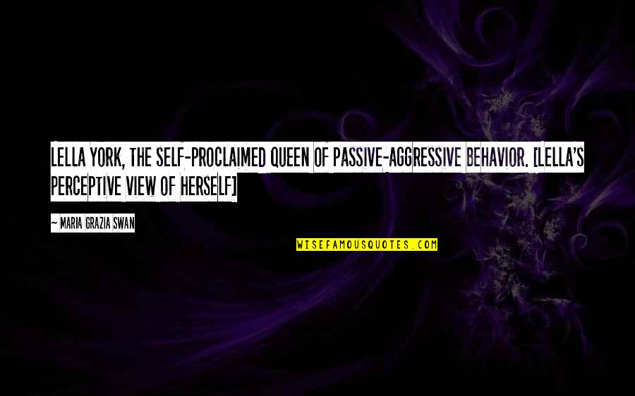 Swan Queen Quotes By Maria Grazia Swan: Lella York, the self-proclaimed queen of passive-aggressive behavior.