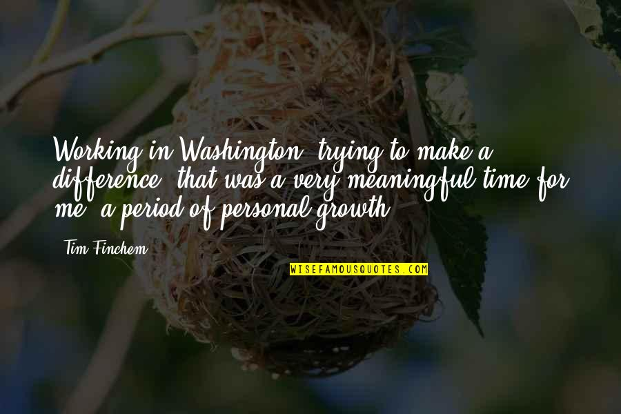 Swan Queen Quotes By Tim Finchem: Working in Washington, trying to make a difference,