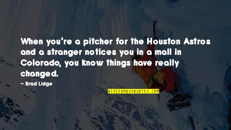 Swanburne Quotes By Brad Lidge: When you're a pitcher for the Houston Astros
