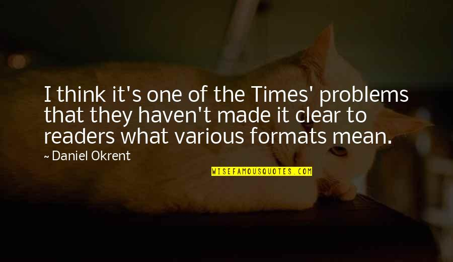 Swanburne Quotes By Daniel Okrent: I think it's one of the Times' problems