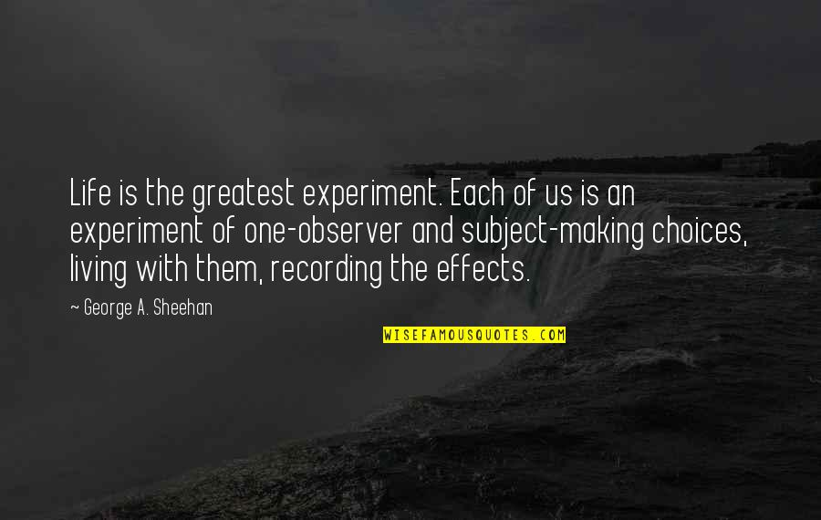 Swanburne Quotes By George A. Sheehan: Life is the greatest experiment. Each of us