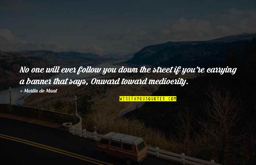 Swanburne Quotes By Martin De Maat: No one will ever follow you down the
