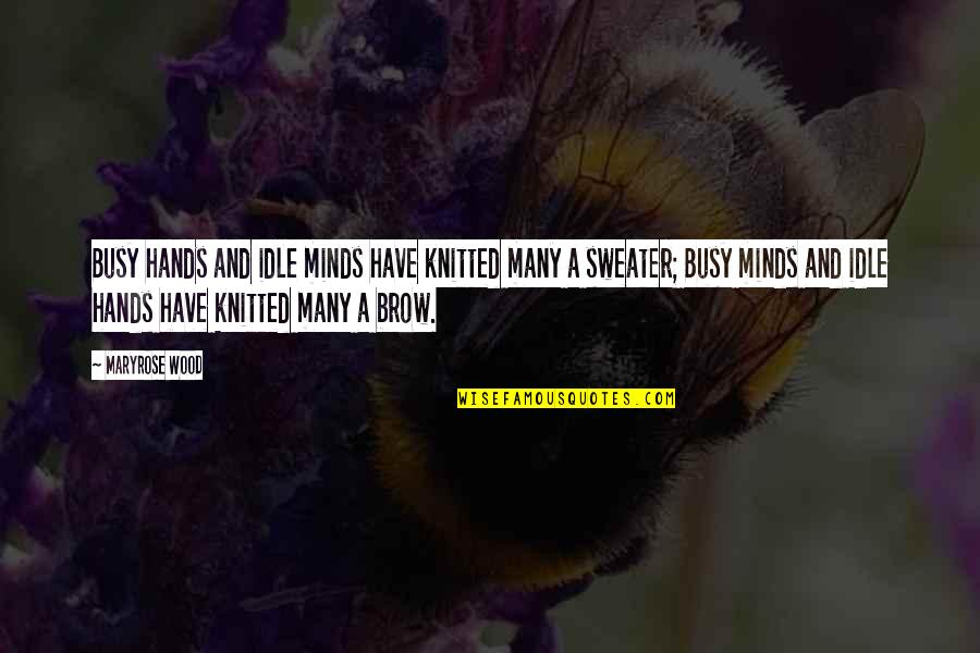 Swanburne Quotes By Maryrose Wood: Busy hands and idle minds have knitted many
