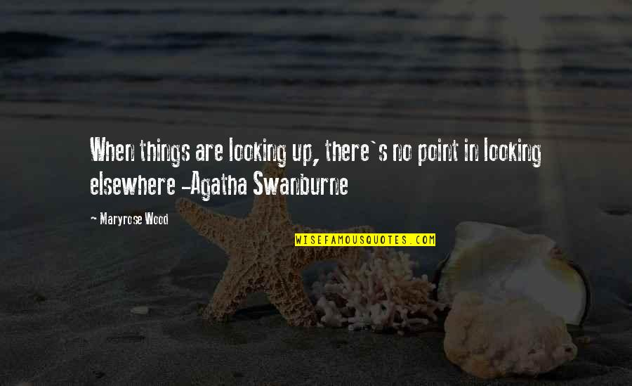 Swanburne Quotes By Maryrose Wood: When things are looking up, there's no point
