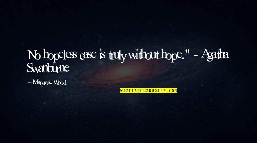 """Swanburne Quotes By Maryrose Wood: No hopeless case is truly without hope."""" -"""