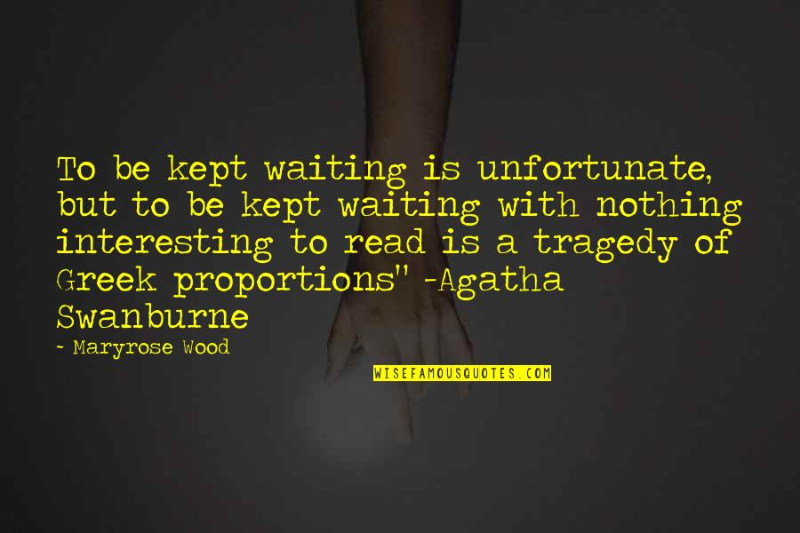 Swanburne Quotes By Maryrose Wood: To be kept waiting is unfortunate, but to