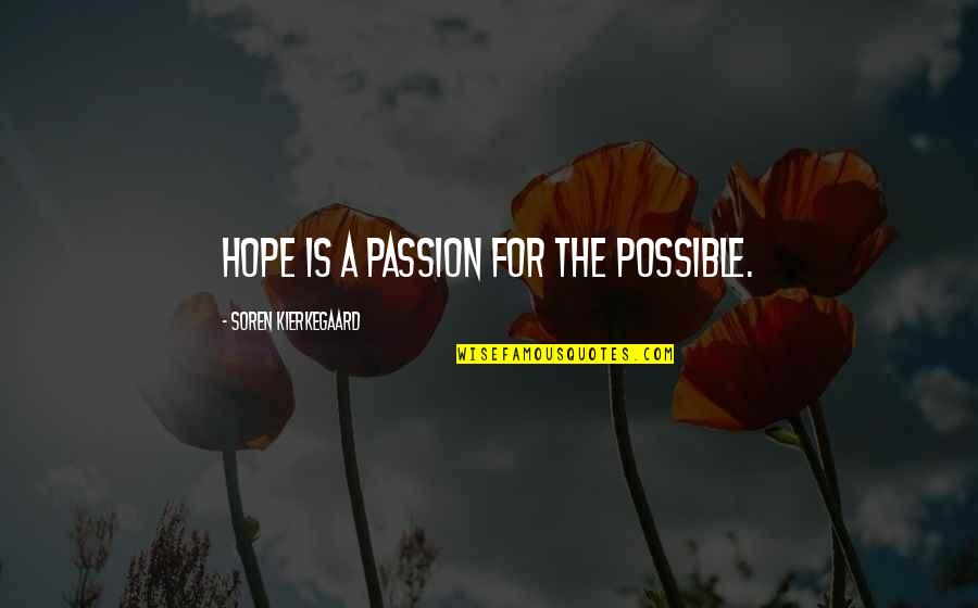 Swanburne Quotes By Soren Kierkegaard: Hope is a passion for the possible.