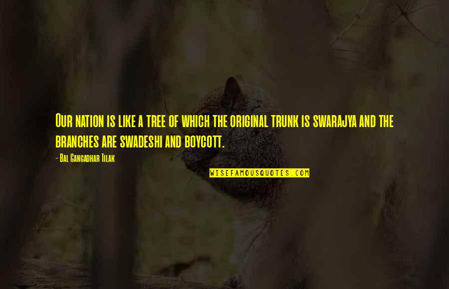 Swarajya Quotes By Bal Gangadhar Tilak: Our nation is like a tree of which