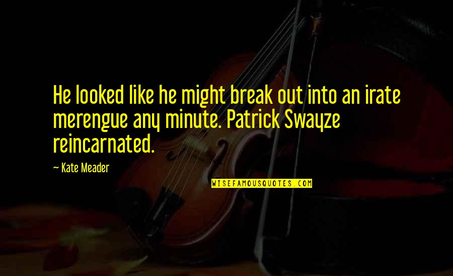 Swayze Quotes By Kate Meader: He looked like he might break out into