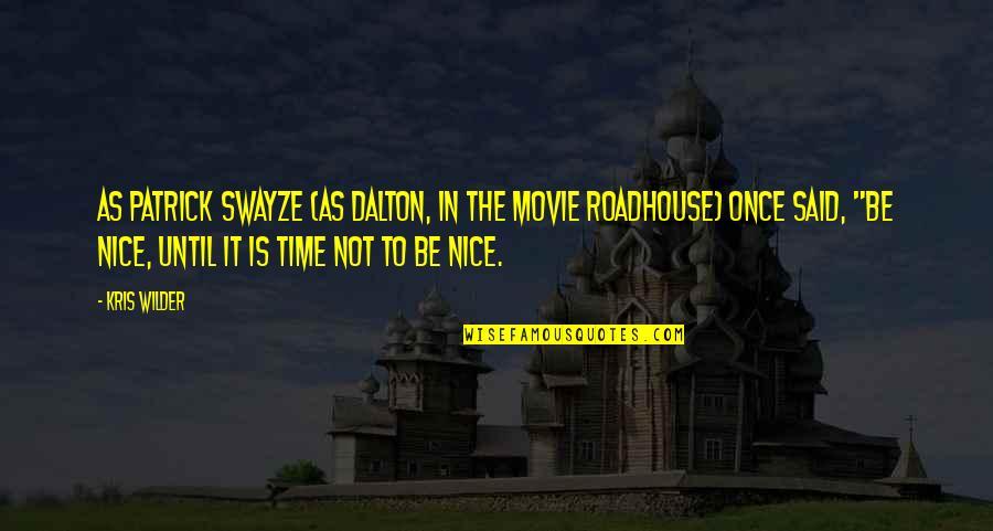 Swayze Quotes By Kris Wilder: As Patrick Swayze (as Dalton, in the movie