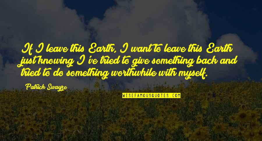 Swayze Quotes By Patrick Swayze: If I leave this Earth, I want to