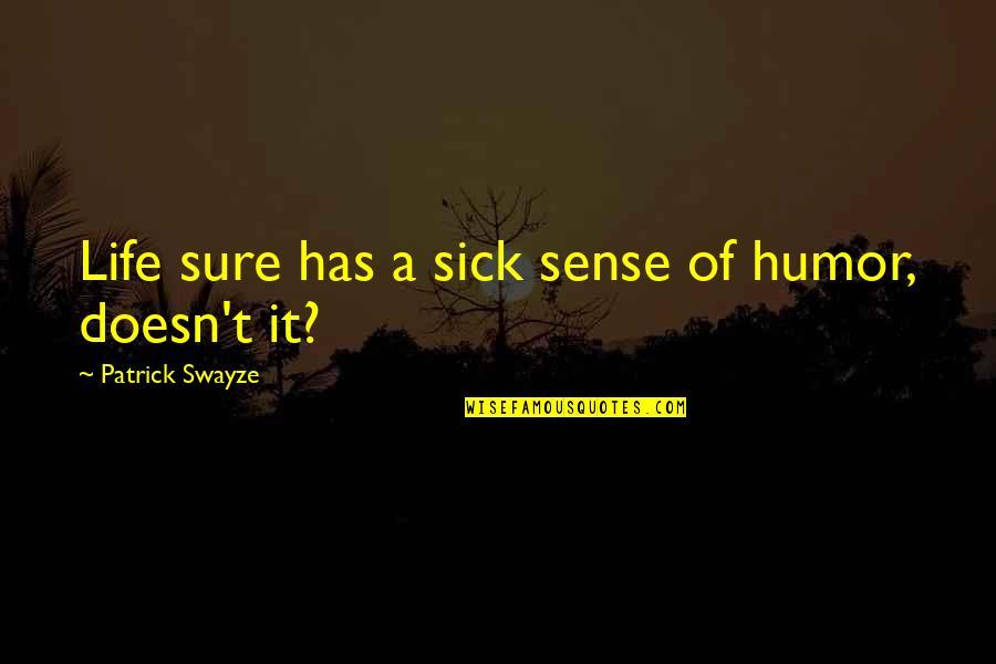 Swayze Quotes By Patrick Swayze: Life sure has a sick sense of humor,