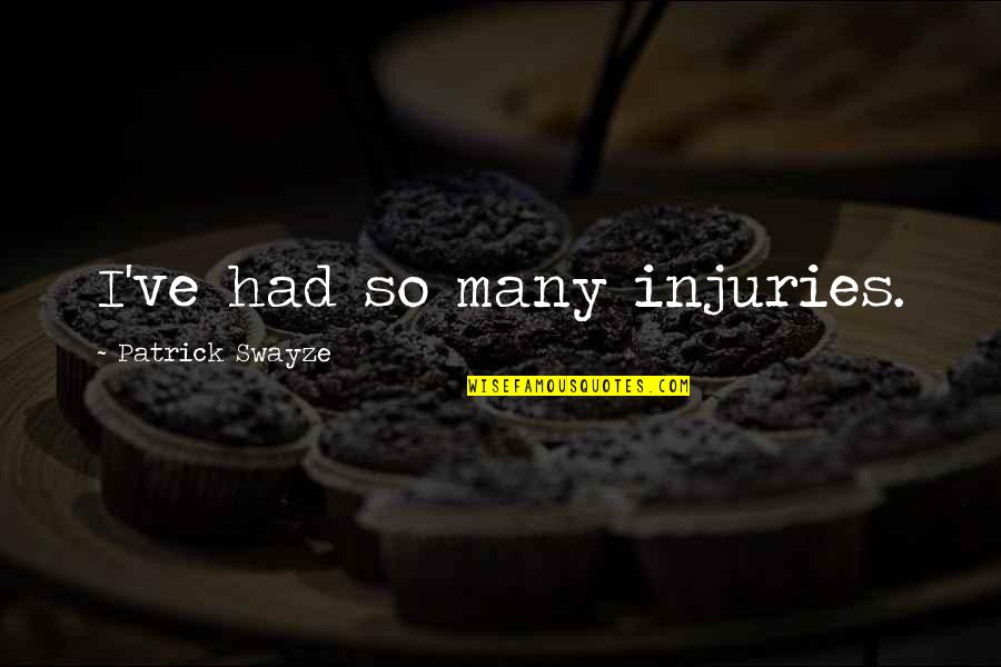 Swayze Quotes By Patrick Swayze: I've had so many injuries.