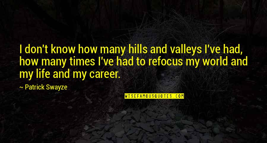 Swayze Quotes By Patrick Swayze: I don't know how many hills and valleys