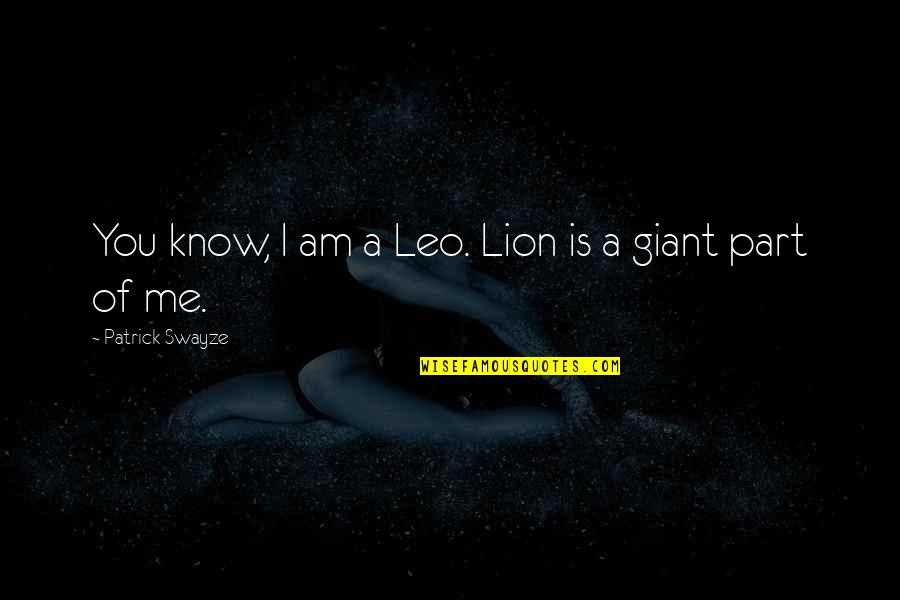 Swayze Quotes By Patrick Swayze: You know, I am a Leo. Lion is