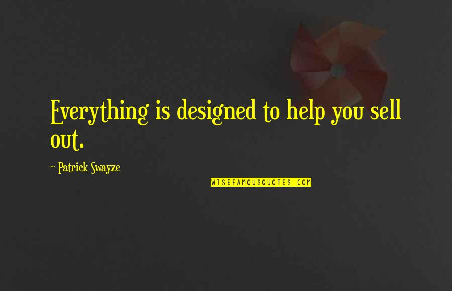 Swayze Quotes By Patrick Swayze: Everything is designed to help you sell out.