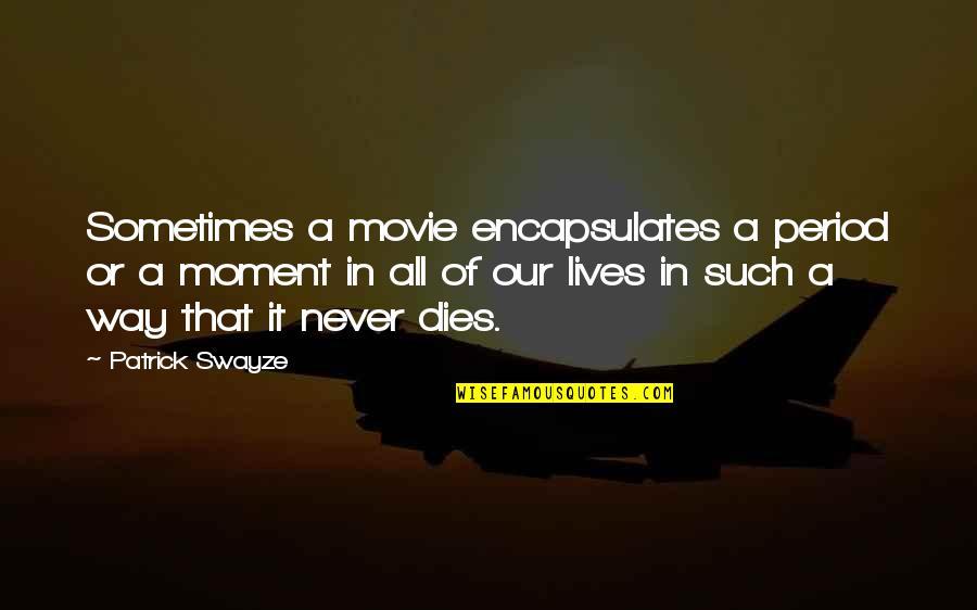 Swayze Quotes By Patrick Swayze: Sometimes a movie encapsulates a period or a