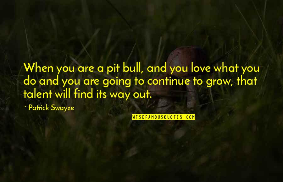 Swayze Quotes By Patrick Swayze: When you are a pit bull, and you