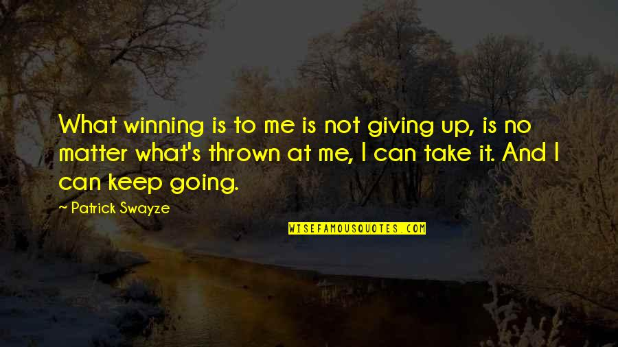Swayze Quotes By Patrick Swayze: What winning is to me is not giving