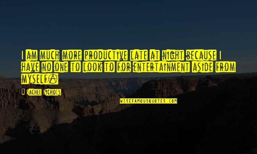 Sweat Hurston Quotes By Rachel Nichols: I am much more productive late at night