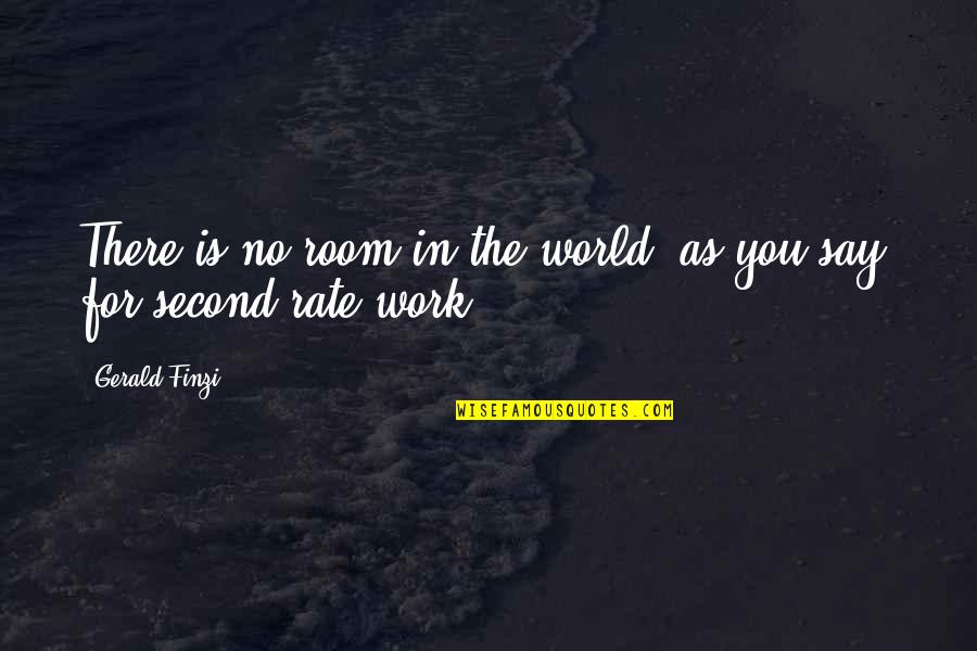 Sweaty Wisdom Quotes By Gerald Finzi: There is no room in the world, as