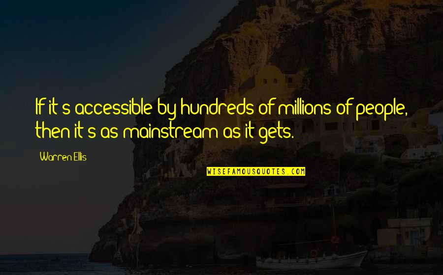 Sweaty Wisdom Quotes By Warren Ellis: If it's accessible by hundreds of millions of