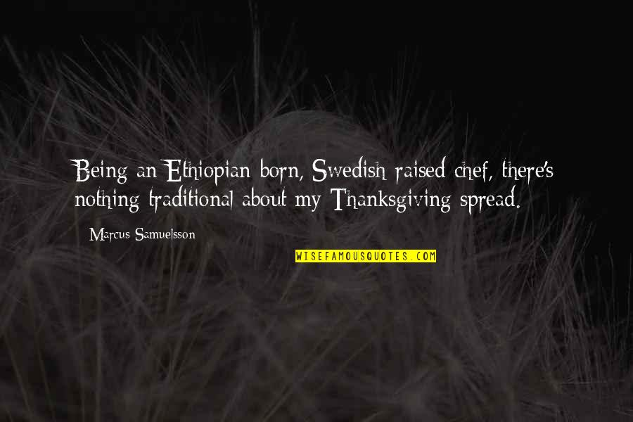 Swedish Chef Quotes By Marcus Samuelsson: Being an Ethiopian-born, Swedish-raised chef, there's nothing traditional