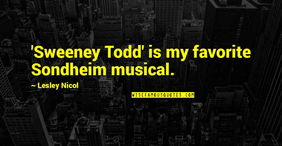 Sweeney Todd Musical Quotes By Lesley Nicol: 'Sweeney Todd' is my favorite Sondheim musical.