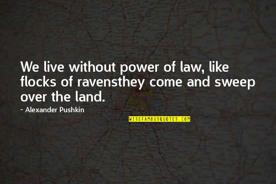 Sweep Quotes By Alexander Pushkin: We live without power of law, like flocks