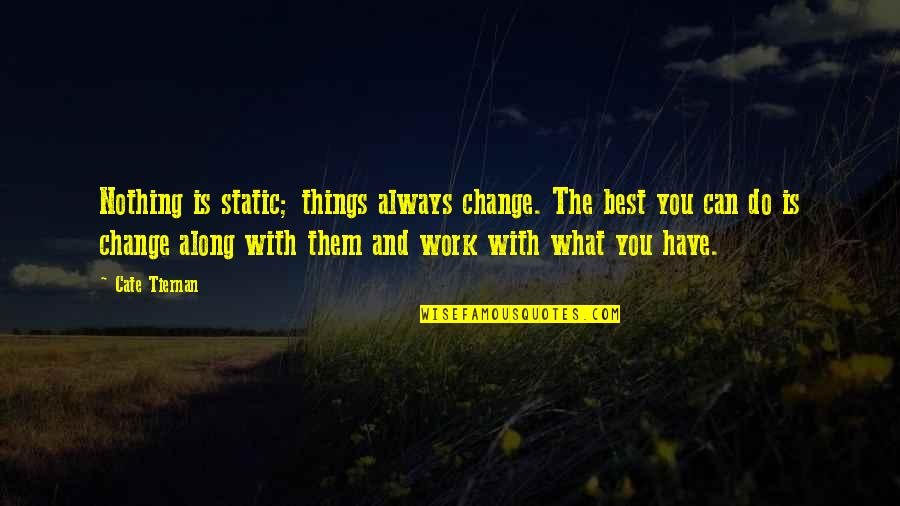 Sweep Quotes By Cate Tiernan: Nothing is static; things always change. The best