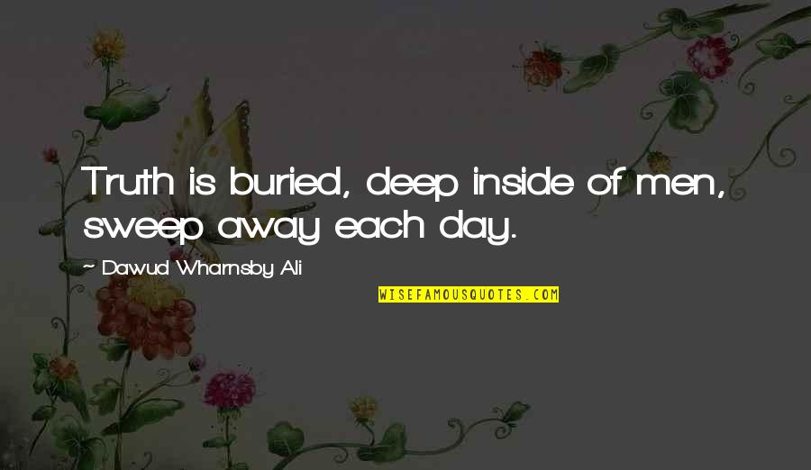 Sweep Quotes By Dawud Wharnsby Ali: Truth is buried, deep inside of men, sweep