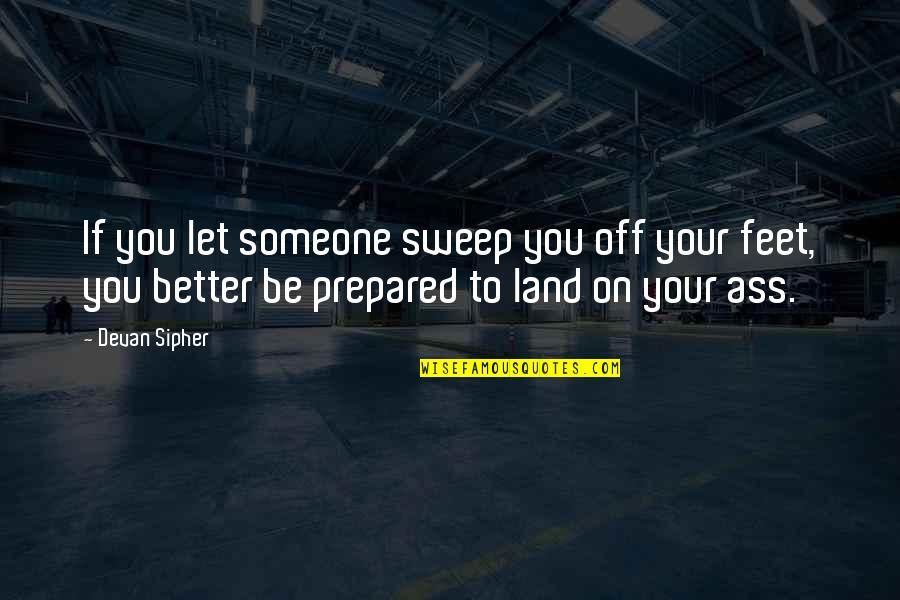 Sweep Quotes By Devan Sipher: If you let someone sweep you off your