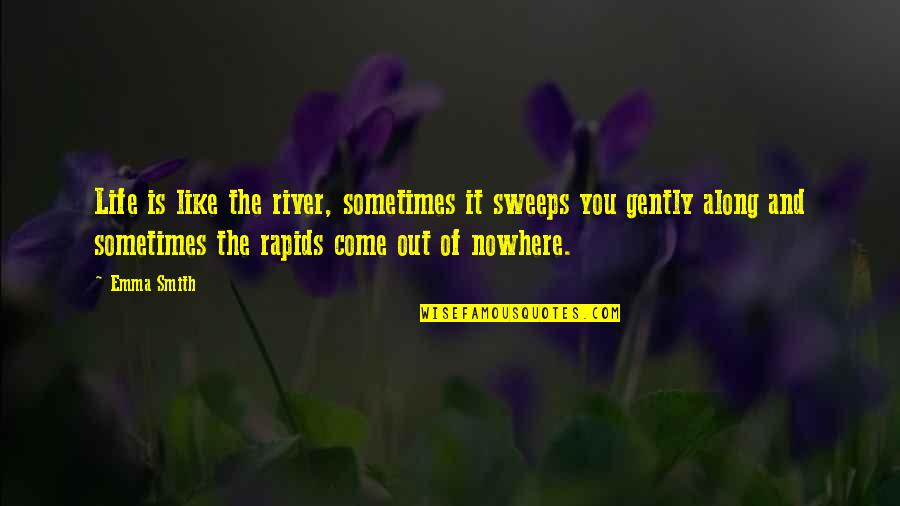 Sweep Quotes By Emma Smith: Life is like the river, sometimes it sweeps