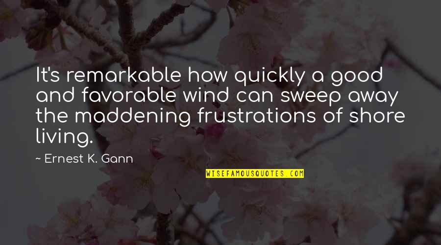 Sweep Quotes By Ernest K. Gann: It's remarkable how quickly a good and favorable