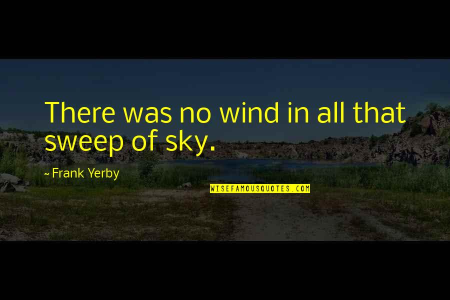 Sweep Quotes By Frank Yerby: There was no wind in all that sweep