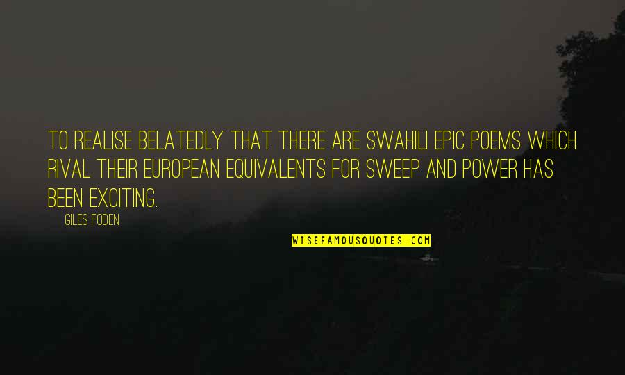 Sweep Quotes By Giles Foden: To realise belatedly that there are Swahili epic