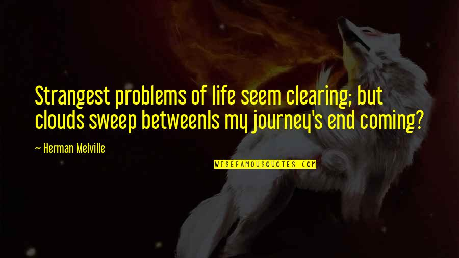 Sweep Quotes By Herman Melville: Strangest problems of life seem clearing; but clouds